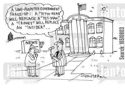 croneys cartoon humor: 'A long-awaited government shake-up: A 'ditto-head' will replace a 'yes-man'...A 'croney' will replace an 'insider'...'