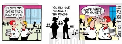 hospitality industry cartoon humor: I'm only a part-time waiter, I'm really an actor.