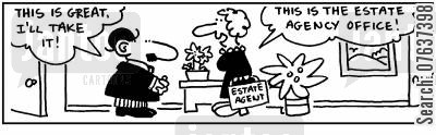office buildings cartoon humor: 'This is great, I'll take it.' 'This is the estate agency office.'