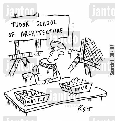 tudor cartoon humor: Tudor School of Architecture - Wattle and Daub.
