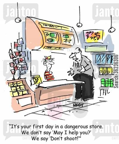 professional risks cartoon humor: 'It's your first day in a dangerous store. We don't say 'May I help you?' We say 'Don't shoot!''