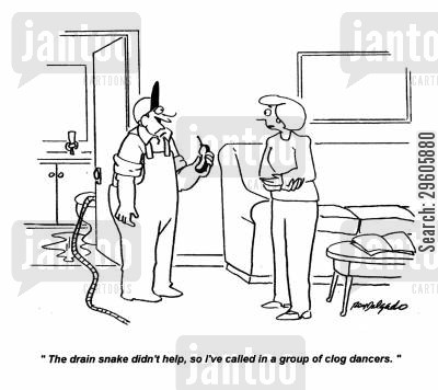 blockage cartoon humor: 'The drain snake didn't help, so I've called in a group of clog dancers.'