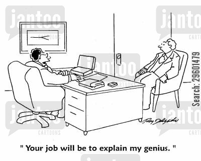 egotistic cartoon humor: 'Your job will be to explain my genius,'