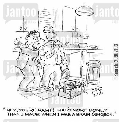 compare salaries cartoon humor: 'Hey you're right! That's more money than I made when I was a brain surgeon.'