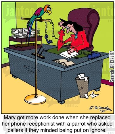 bothered cartoon humor: Mary got more work done when she replaced her phone receptionist with a parrot who asked callers if they minded being put on ignore.