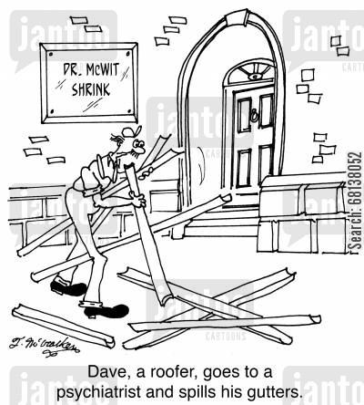 roofer cartoon humor: Dave, a roofer, goes to a psychiatrist and spills his gutters.