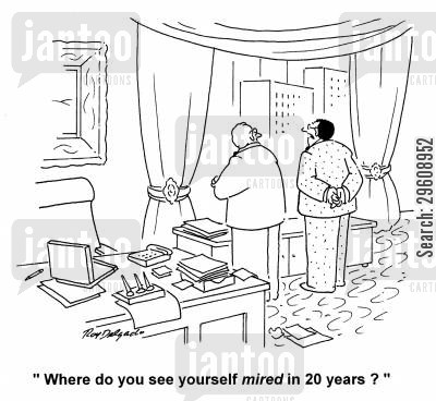 aspired cartoon humor: 'Where do you see yourself mired in 20 years?'