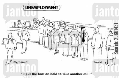 jobless cartoon humor: 'I put the boss on hold to take another call,'