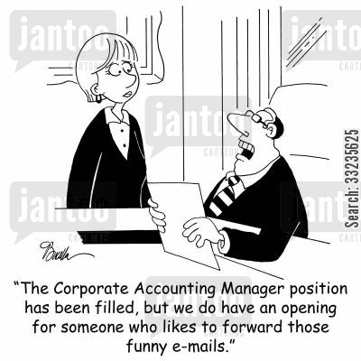 offices cartoon humor: 'The Corporate Accounting Manager position has been filled, but we do have an opening for someone who likes to forward those funny e-mails.'