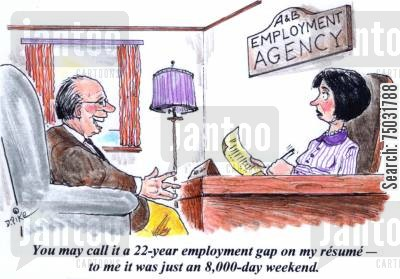 apply cartoon humor: 'You may call it a 22-year employment gap on my resume - to me it was just an 8,000-day weekend.'