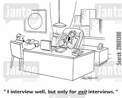 dismissal cartoon humor: 'I interview well, but only for exit interviews.'