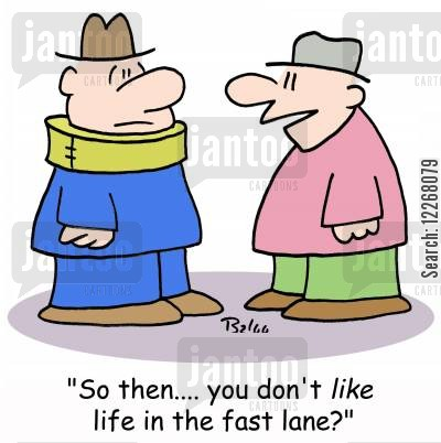 fast lanes cartoon humor: 'So, then.... you don't LIKE life in the fast lane?'