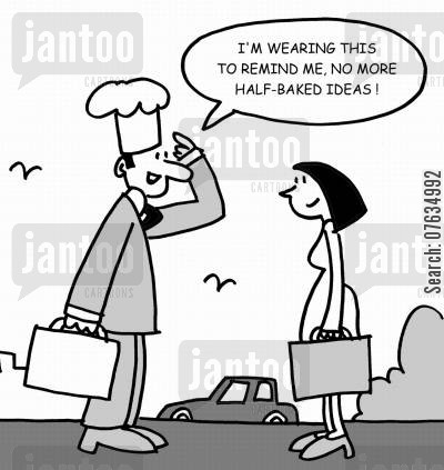 half-baked ideas cartoon humor: I'm wearing this to remind me, no more half baked ideas!