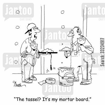 drywall cartoon humor: 'The tassel? It's my mortar board.'