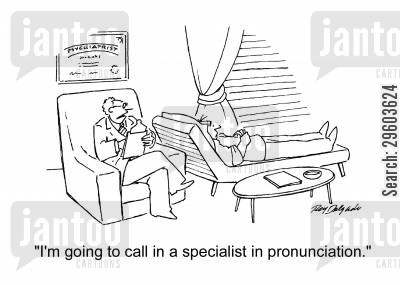 specialist cartoon humor: 'I'm going to call in a specialist in pronunciation.'