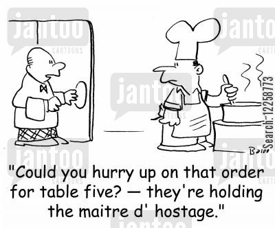 long wait cartoon humor: 'Could you hurry up on that order for table five? -- they're holding the maitre d' hostage.'
