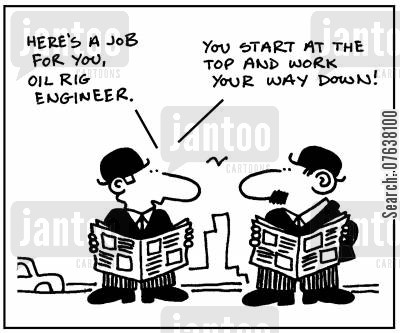 oil rig cartoon humor: 'Here's a job for you, oil rig engineer. You start at the top and work yourself down.'
