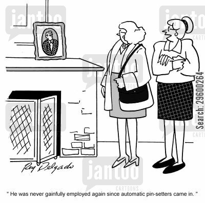 nagging cartoon humor: 'He was never gainfully employed again since automatic pin-setters came in.'
