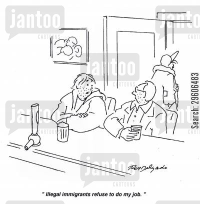 illegal immigrants cartoon humor: 'Illegal immigrants refuse to do my job.'