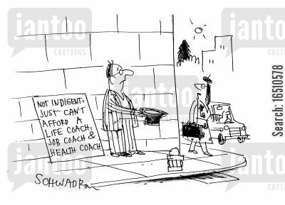 life coach cartoon humor: 'Not Indigent. Just can't afford a life coach, job coach & health coach.'