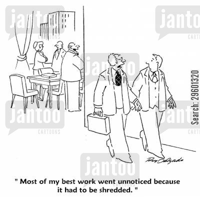 paper shredder cartoon humor: 'Most of my best work went unnoticed because it had to be shredded.'