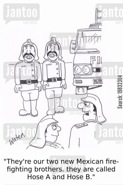 fire engine cartoon humor: 'They're our two new Mexican fire-fighting brothers, they are called Hose A and Hose B.'
