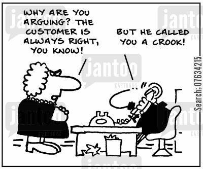 ffices cartoon humor: 'Why are you arguing? The customer is always right, you know! 'But he called you a crook!'