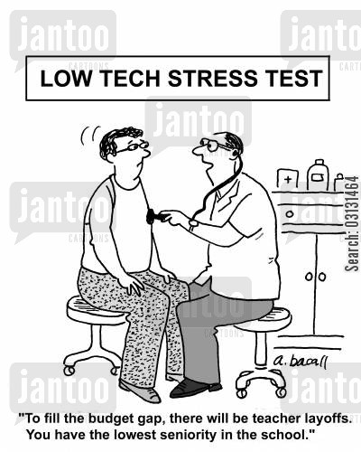 stress tests cartoon humor: To fill the budget gap, there will be teacher layoffs. You have the lowest seniority in the school.
