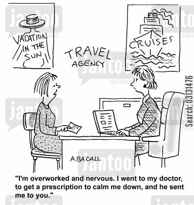 stressful lifestyle cartoon humor: I'm overworked and nervous. I went to my doctor, to get a prescription to calm me down, and he sent me to you.