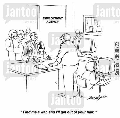employment agency cartoon humor: 'Find me a war, and I'll get out of your hair.'