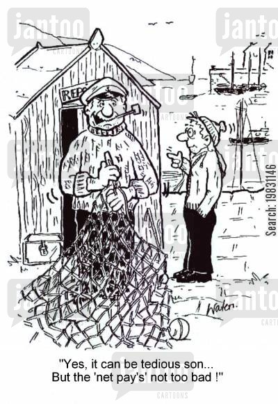 fishing net cartoon humor: 'Yes it can be tedious son. But the 'net pay's not too bad!'