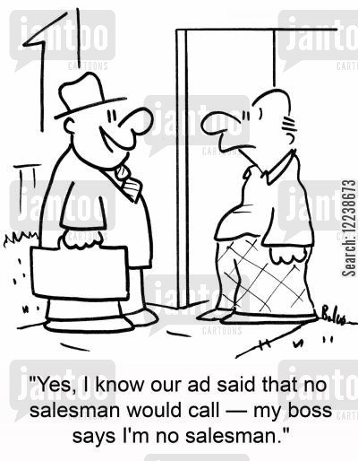 direct selling cartoon humor: 'Yes, I know our ad said that no salesman would call -- my boss says I'm no salesman.'