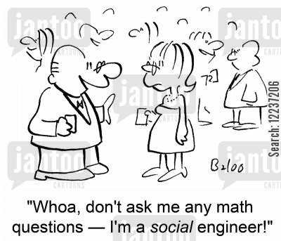 social engineer cartoon humor: 'Whoa, don't ask me any math questions -- I'm a SOCIAL engineer!'