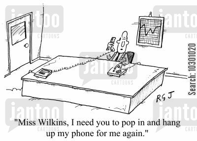 helpless cartoon humor: Miss Wilkins, I need you to pop in and hang up my phone for me again.