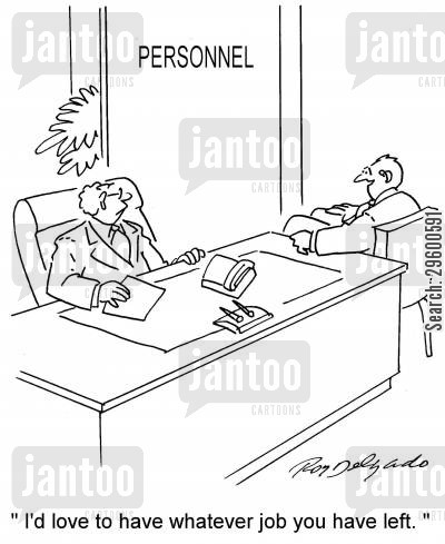 job application cartoon humor: 'I'd love to have whatever job you have left.'