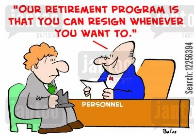 pension programme cartoon humor: 'Our retirement program is that you can resign whenever you want to.'
