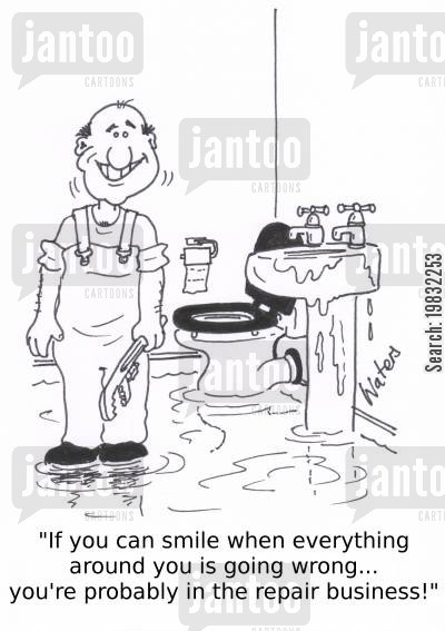 positive cartoon humor: 'If you can smile when everything around you is going wrong... you're probably in the repair business!'
