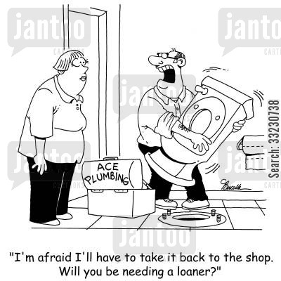 plumb cartoon humor: 'I'm afraid I'll have to take it back to the shop. Will you be needing a loaner?'