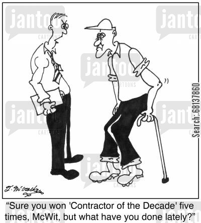 elder cartoon humor: 'Sure you won 'Contractor of the Decade' five times, McWit, but what have you done lately?'