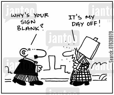 march cartoon humor: 'Why's your sign blank?' - 'It's my day off'