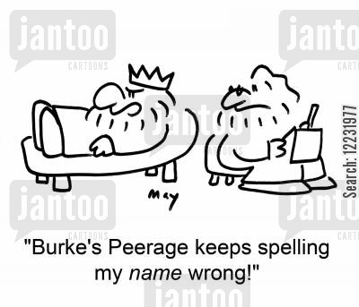 bad speller cartoon humor: 'Burke's Peerage keeps spelling my name wrong!'