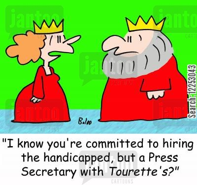 syndrome cartoon humor: 'I know you're committed to hiring the handicapped, but a Press Secretary with Tourette's?'