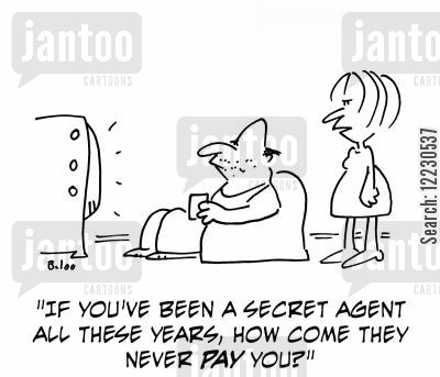 acloholic cartoon humor: 'If you've been a secret agent all these years, how come they never pay you?'
