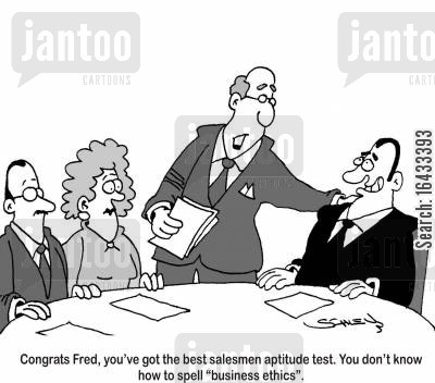 business etchics cartoon humor: 'Congrats Fred, you've got the best salesmen aptitude test. You don't know how to spell 'business ethics'.'