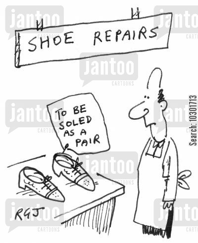 shoe repairs cartoon humor: Shoes 'to be soled as a pair'.