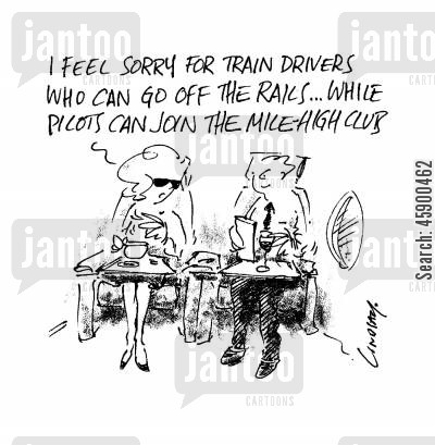 off the rails cartoon humor: 'I feel sorry for train drivers who can go off the rails...while pilots can join the mile high club.'