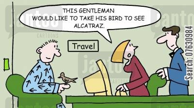 robert stroud cartoon humor: This gentleman would like to take his bird to see Alcatraz.