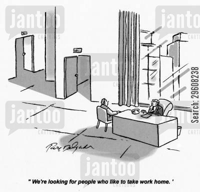 obsess cartoon humor: 'We're looking for people who like to take work home.'
