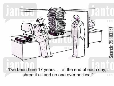 habits cartoon humor: 'I've been here 17 years... at the end of each day, I shred it all and no one ever noticed.'