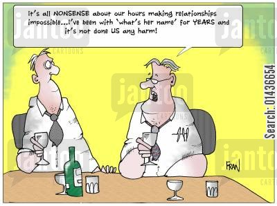 working hour cartoon humor: 'It's all nonsense about our hours making relationships impossible...I've been with 'what's her name' for YEARS and it's not done US any harm.'